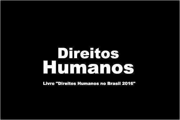 """Lançamento da 17ª edição do Livro """"Direitos Humanos no Brasil 2016"""""""
