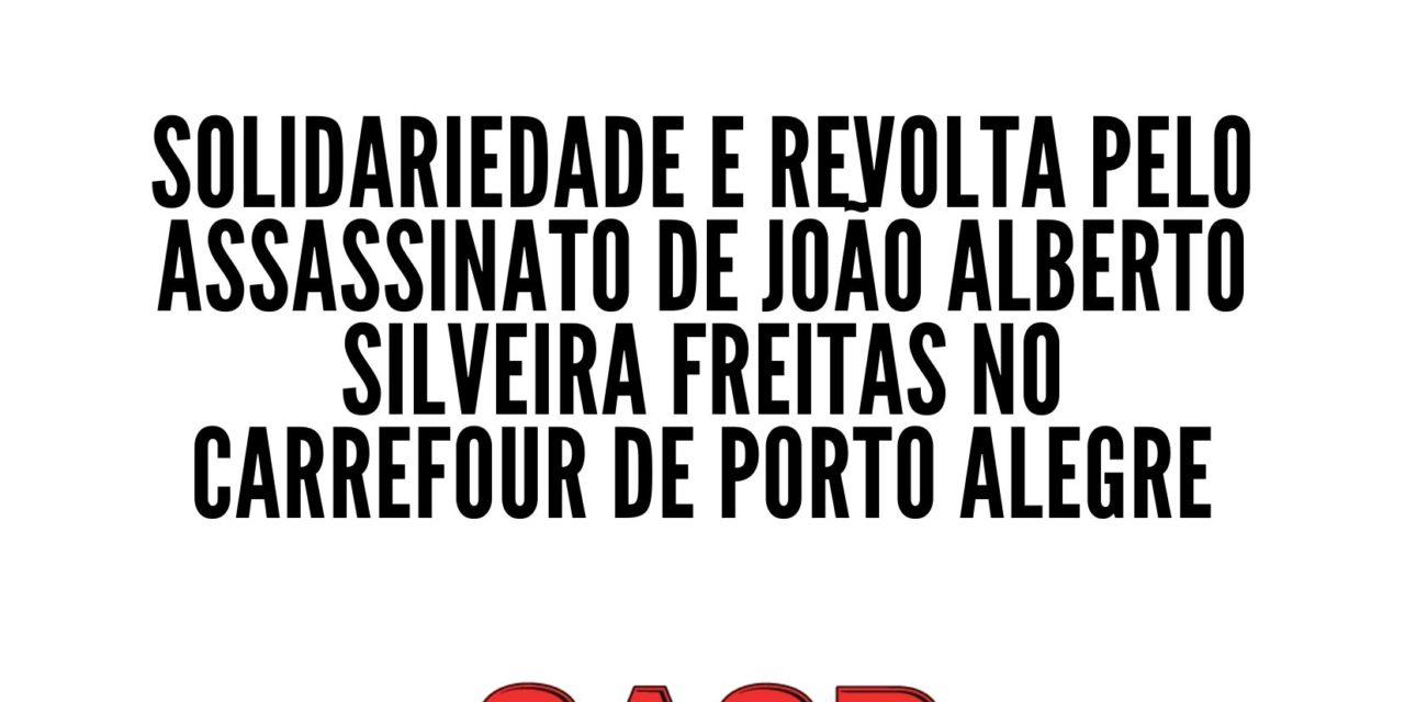 NOTA DO SASP DE SOLIDARIEDADE E REVOLTA PELO ASSASSINATO DE JOÃO ALBERTO SILVEIRA FREITAS NO CARREFOUR DE PORTO ALEGRE