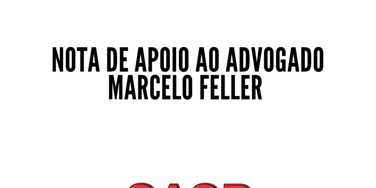 NOTA DE APOIO AO ADVOGADO MARCELO FELLER