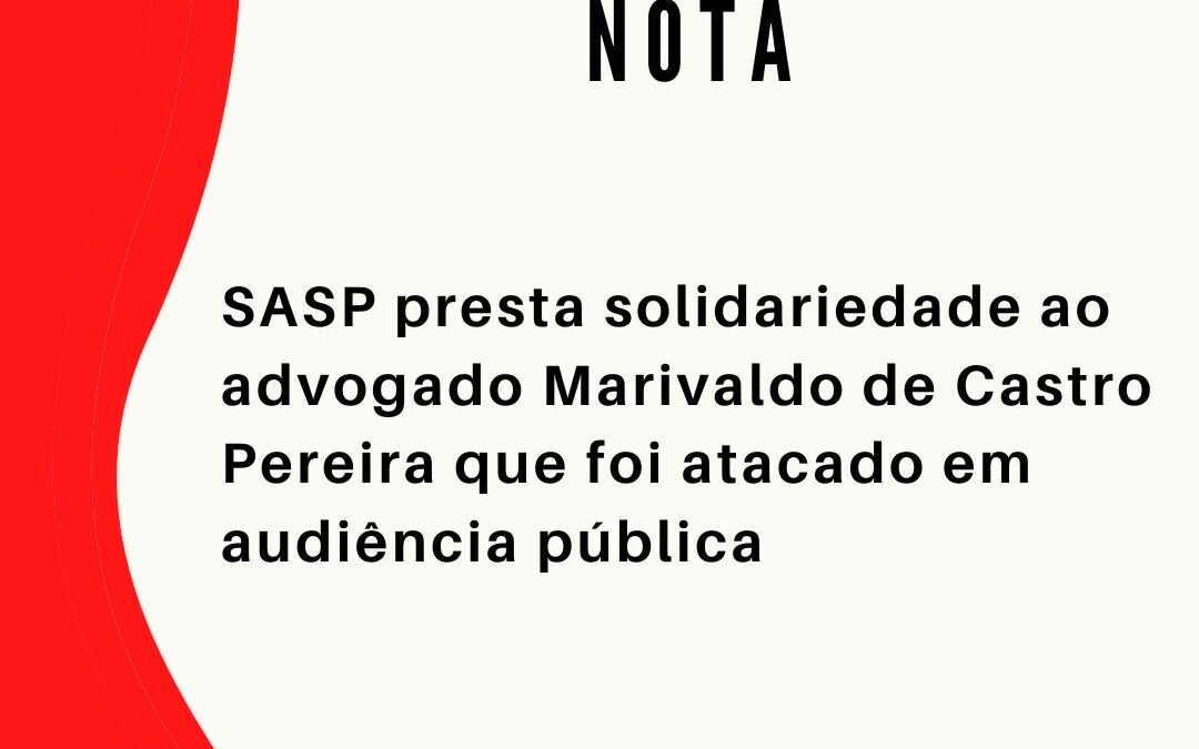 Nota: SASP presta solidariedade ao advogado Marivaldo de Castro Pereira que foi atacado em audiência pública